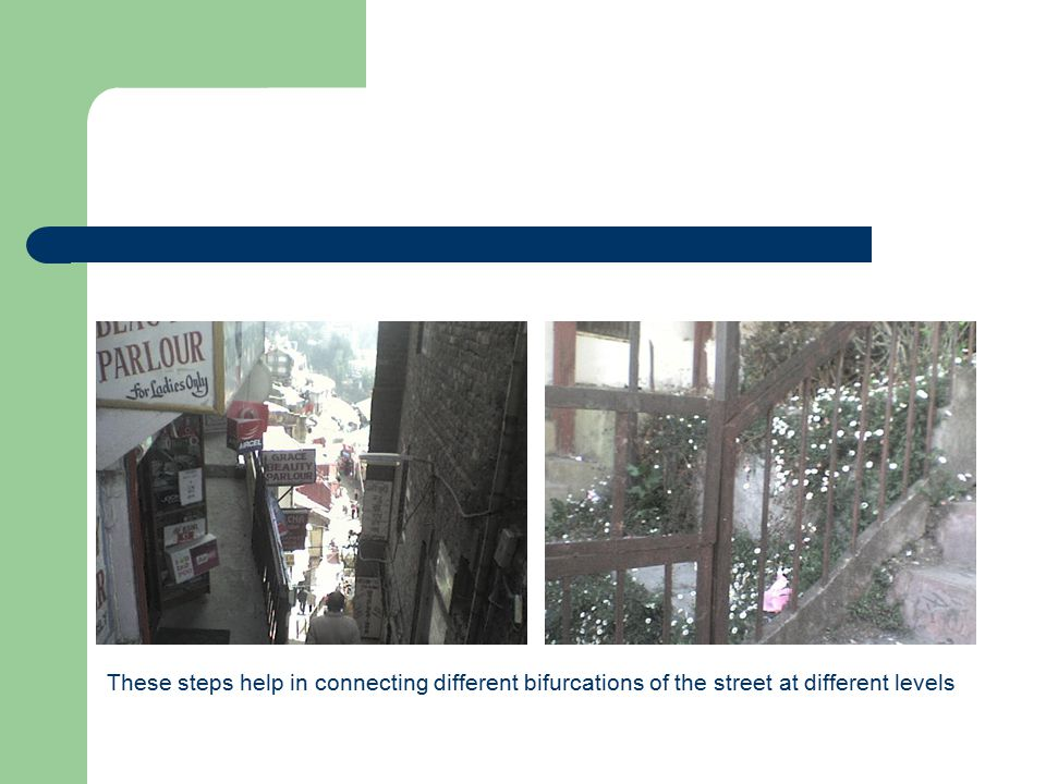 These steps help in connecting different bifurcations of the street at different levels