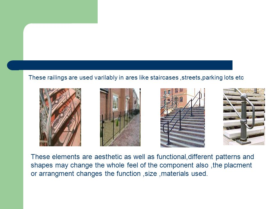 These railings are used varilably in ares like staircases ,streets,parking lots etc