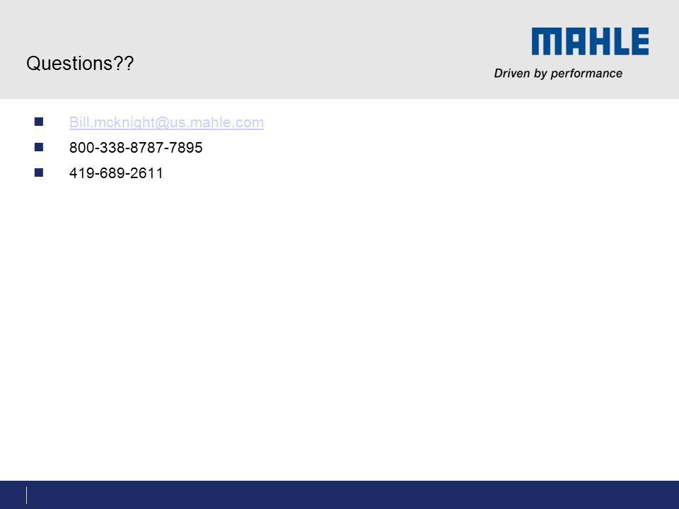 Questions Bill.mcknight@us.mahle.com 800-338-8787-7895 419-689-2611