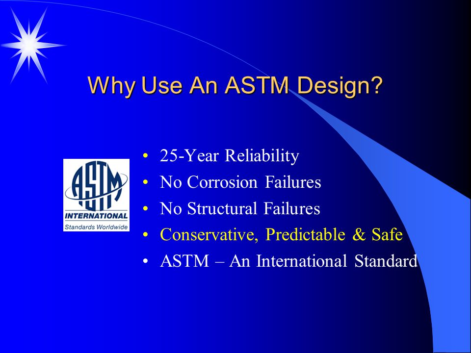 Why Use An ASTM Design 25-Year Reliability No Corrosion Failures
