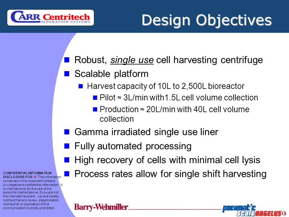 Design Objectives Robust, single use cell harvesting centrifuge