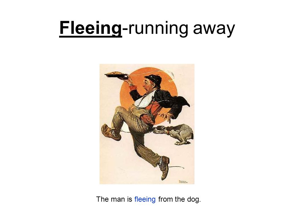 Fleeing-running away The man is fleeing from the dog.