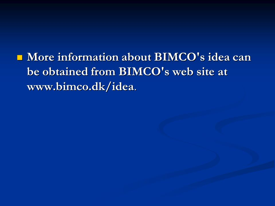 More information about BIMCO s idea can be obtained from BIMCO s web site at www.bimco.dk/idea.
