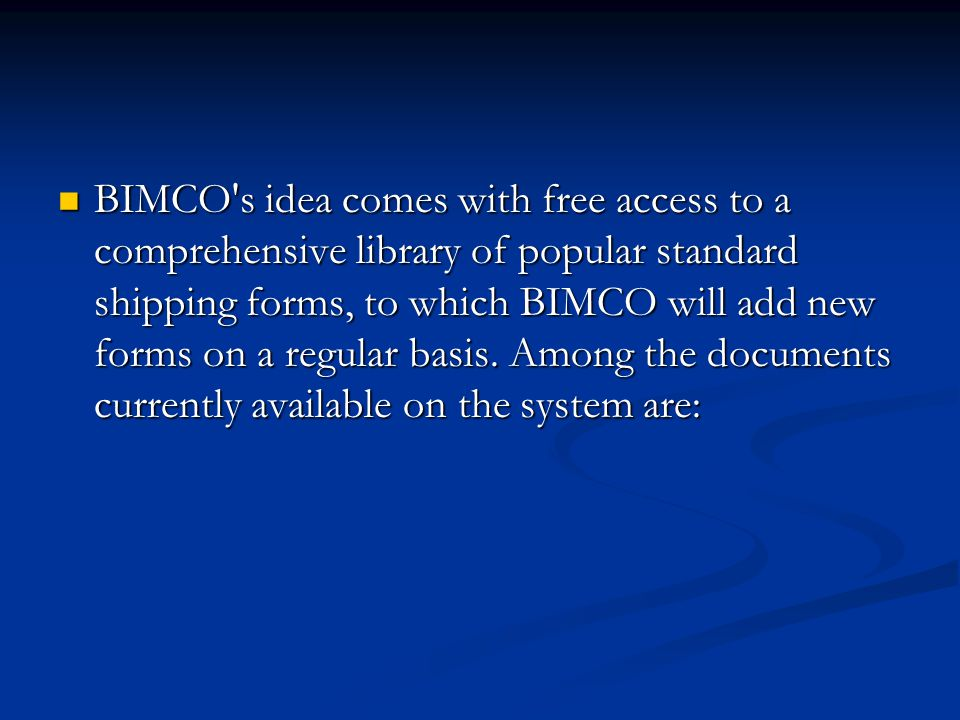 BIMCO s idea comes with free access to a comprehensive library of popular standard shipping forms, to which BIMCO will add new forms on a regular basis.