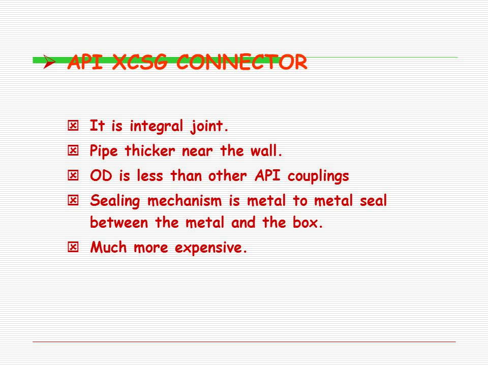 API XCSG CONNECTOR It is integral joint. Pipe thicker near the wall.
