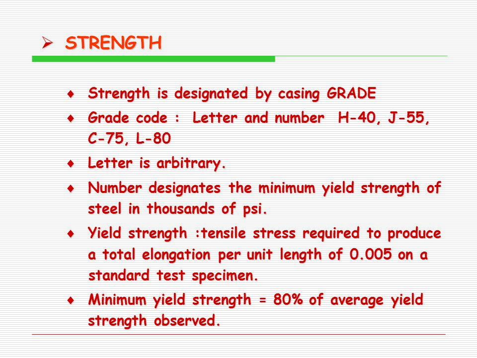 STRENGTH Strength is designated by casing GRADE