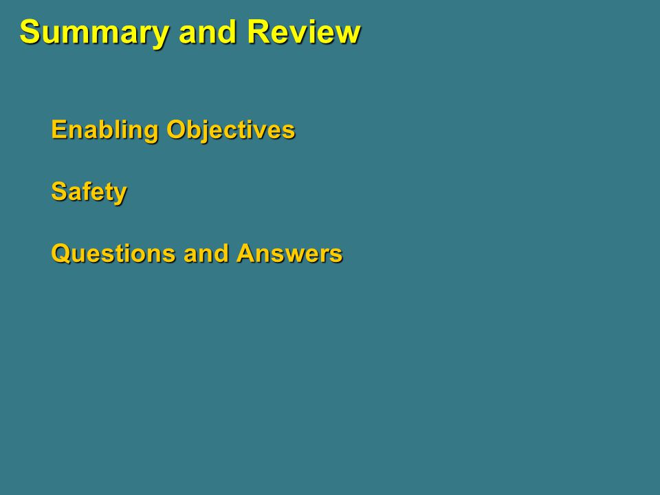 Summary and Review Enabling Objectives Safety Questions and Answers