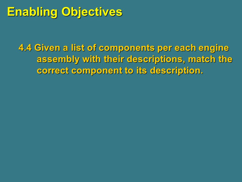 Enabling Objectives 4.4 Given a list of components per each engine assembly with their descriptions, match the correct component to its description.