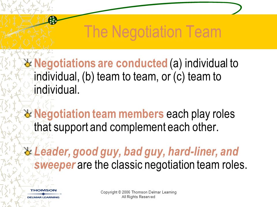 The Negotiation Team Negotiations are conducted (a) individual to individual, (b) team to team, or (c) team to individual.