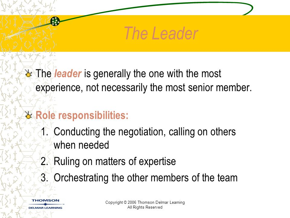 The Leader The leader is generally the one with the most experience, not necessarily the most senior member.