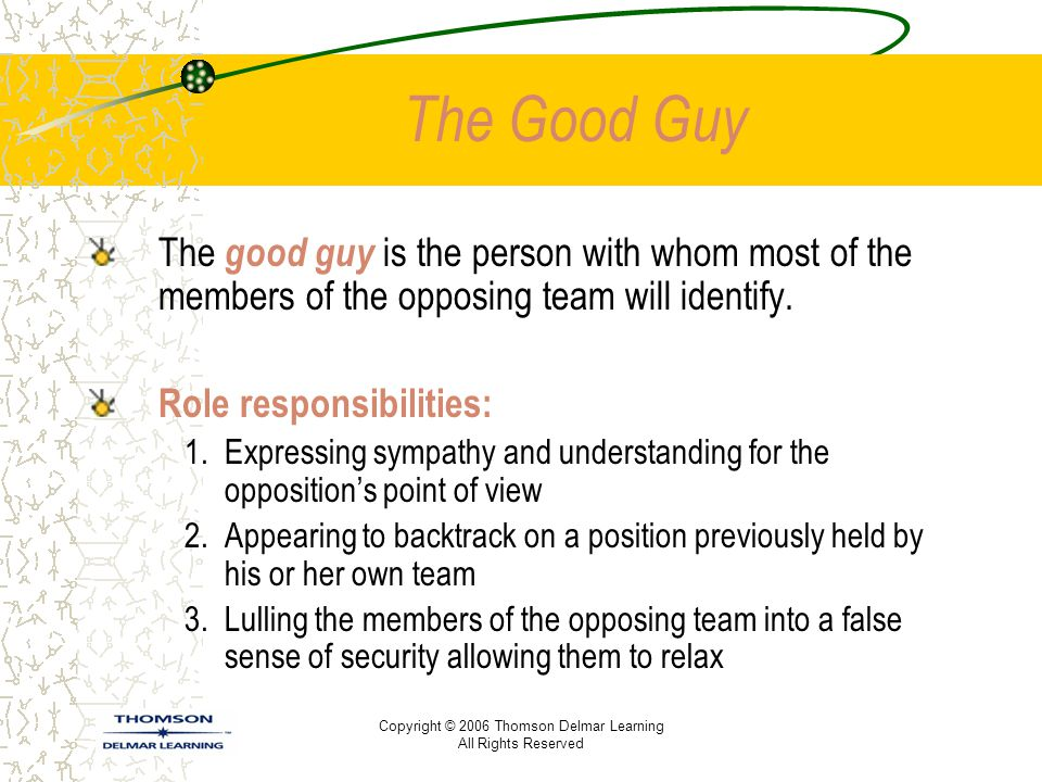 The Good Guy The good guy is the person with whom most of the members of the opposing team will identify.