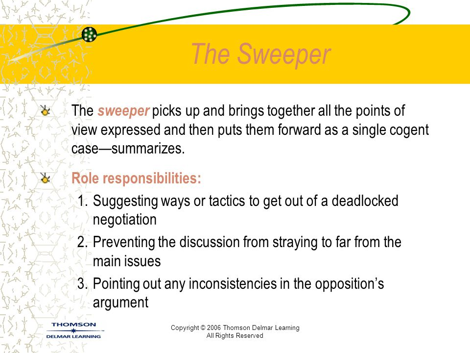 The Sweeper The sweeper picks up and brings together all the points of view expressed and then puts them forward as a single cogent case—summarizes.