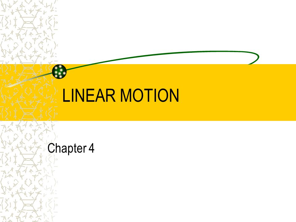 LINEAR MOTION Chapter 4