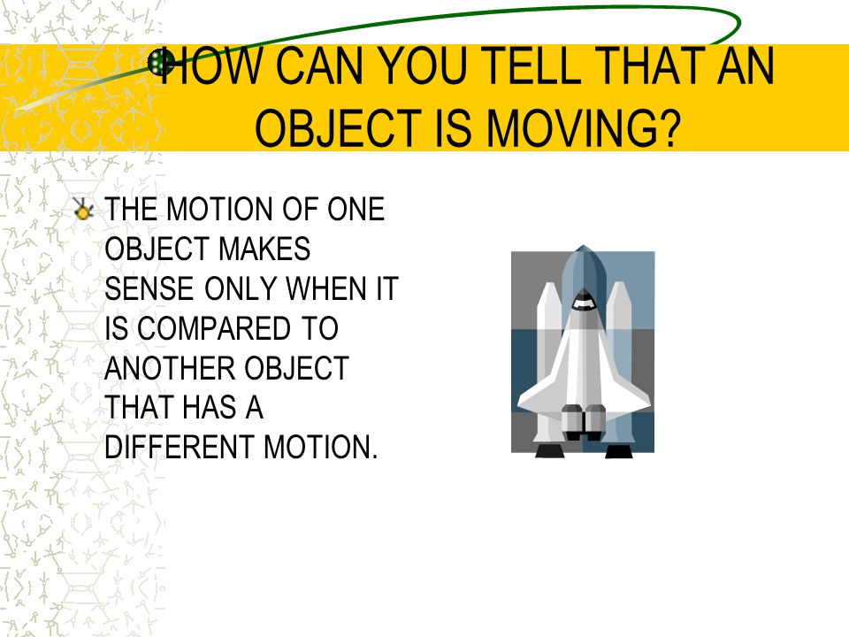 HOW CAN YOU TELL THAT AN OBJECT IS MOVING