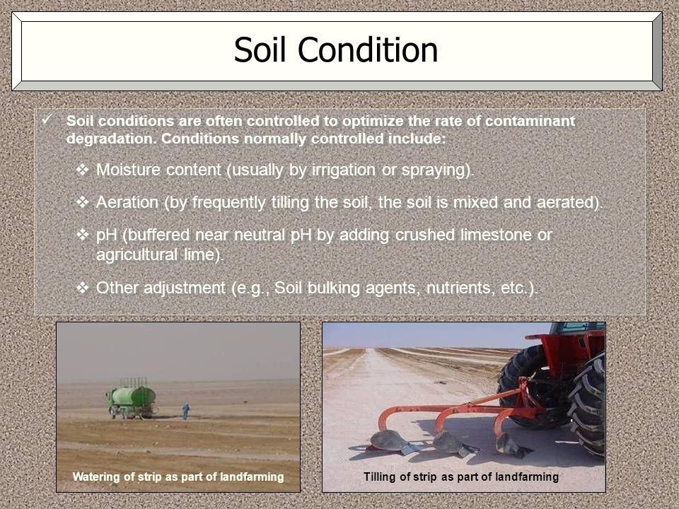 Soil Condition Moisture content (usually by irrigation or spraying).