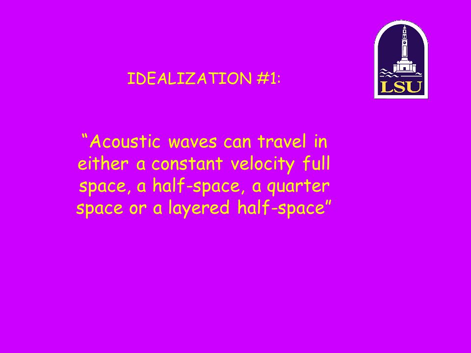 IDEALIZATION #1: Acoustic waves can travel in either a constant velocity full space, a half-space, a quarter space or a layered half-space