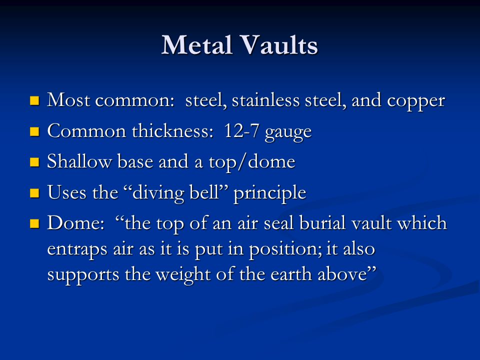 Metal Vaults Most common: steel, stainless steel, and copper