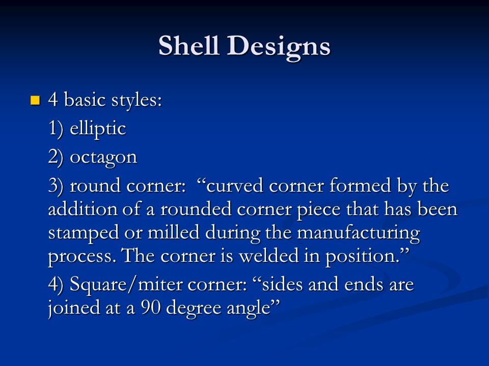 Shell Designs 4 basic styles: 1) elliptic 2) octagon