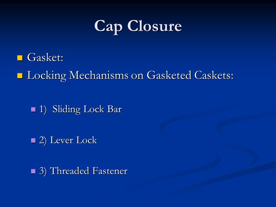 Cap Closure Gasket: Locking Mechanisms on Gasketed Caskets: