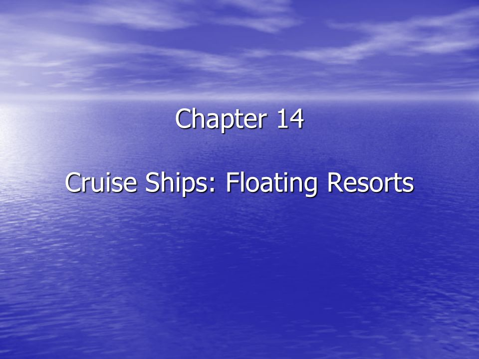 Chapter 14 Cruise Ships: Floating Resorts