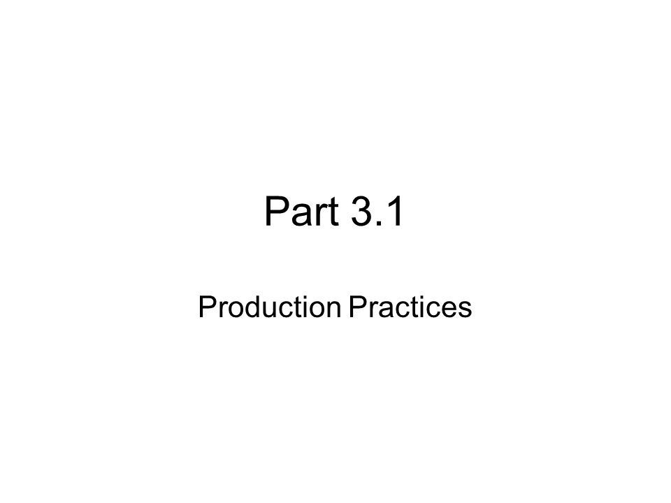 Part 3.1 Production Practices