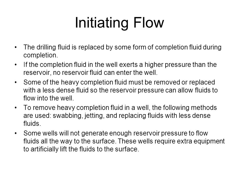 Initiating Flow The drilling fluid is replaced by some form of completion fluid during completion.