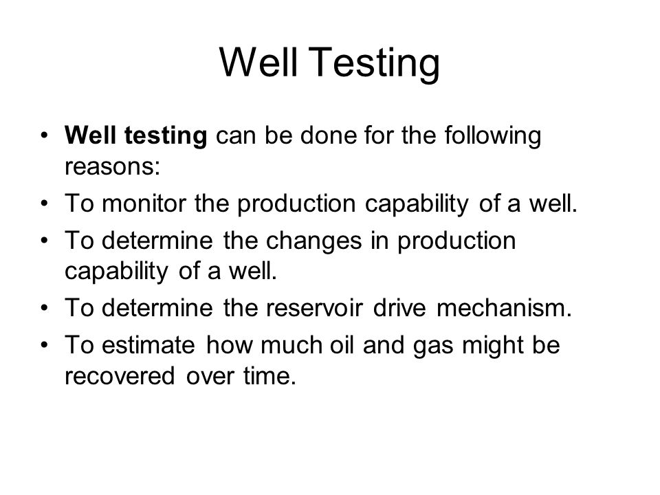 Well Testing Well testing can be done for the following reasons: