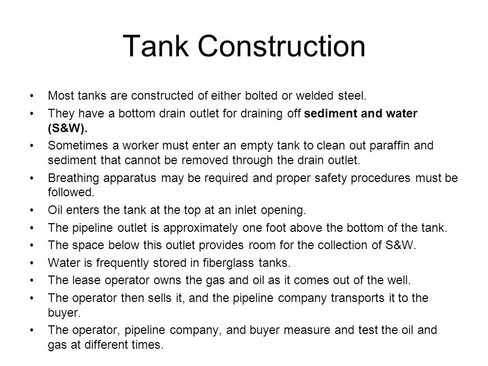 Tank Construction Most tanks are constructed of either bolted or welded steel.
