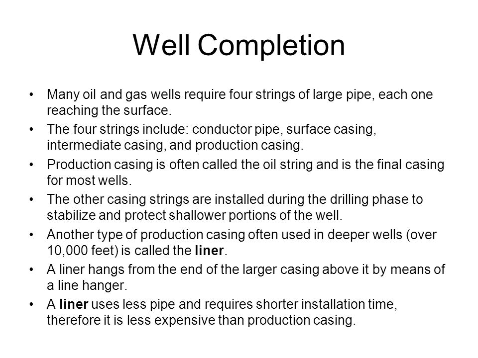 Well Completion Many oil and gas wells require four strings of large pipe, each one reaching the surface.