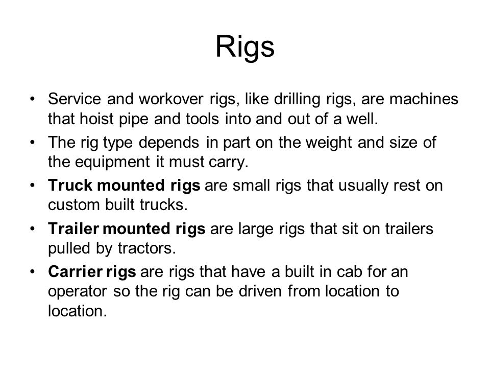 Rigs Service and workover rigs, like drilling rigs, are machines that hoist pipe and tools into and out of a well.