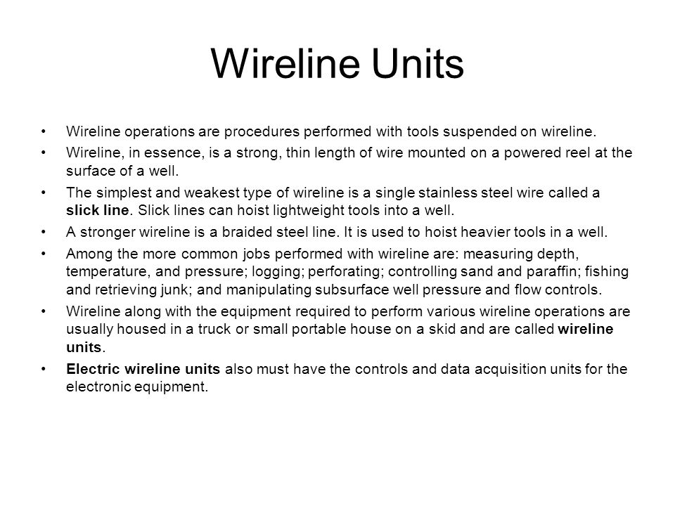Wireline Units Wireline operations are procedures performed with tools suspended on wireline.