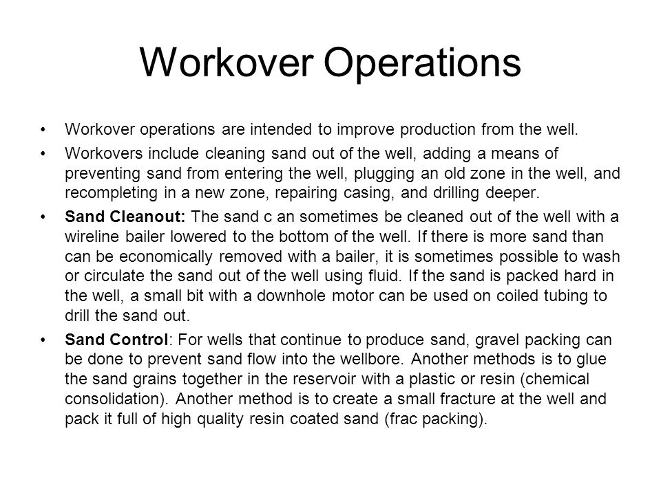 Workover Operations Workover operations are intended to improve production from the well.