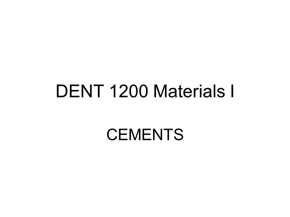 DENT 1200 Materials I CEMENTS