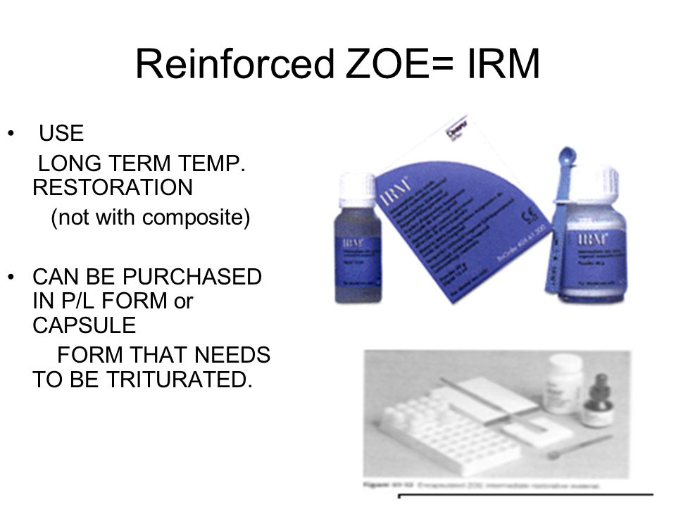 Reinforced ZOE= IRM USE LONG TERM TEMP. RESTORATION