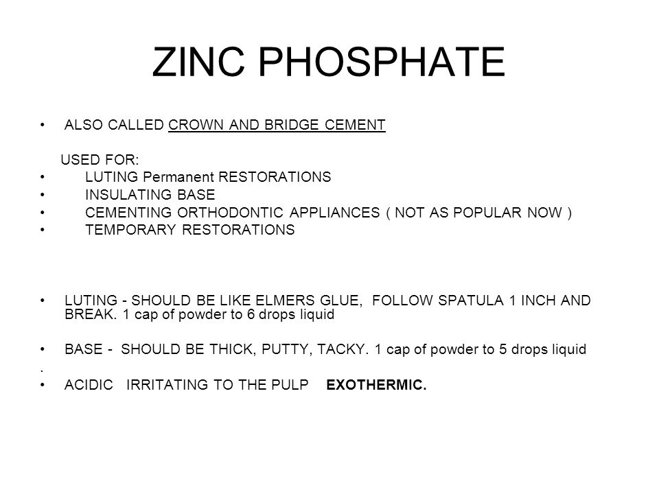 ZINC PHOSPHATE ALSO CALLED CROWN AND BRIDGE CEMENT USED FOR: