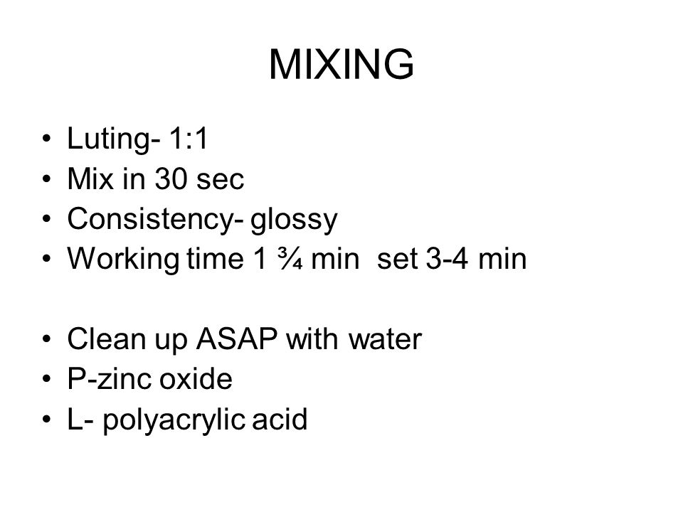 MIXING Luting- 1:1 Mix in 30 sec Consistency- glossy