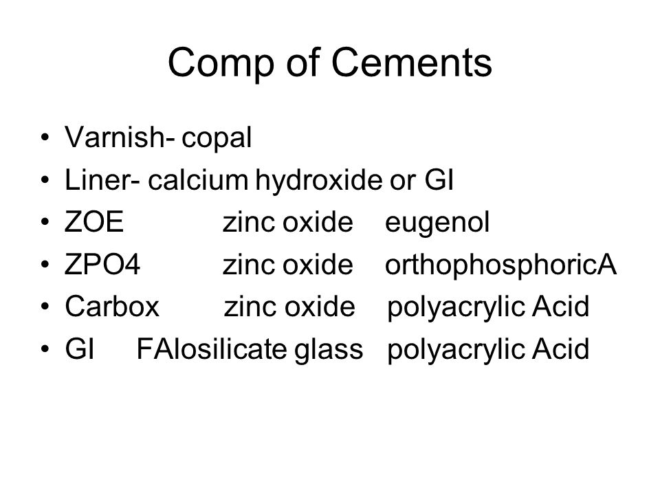 Comp of Cements Varnish- copal Liner- calcium hydroxide or GI