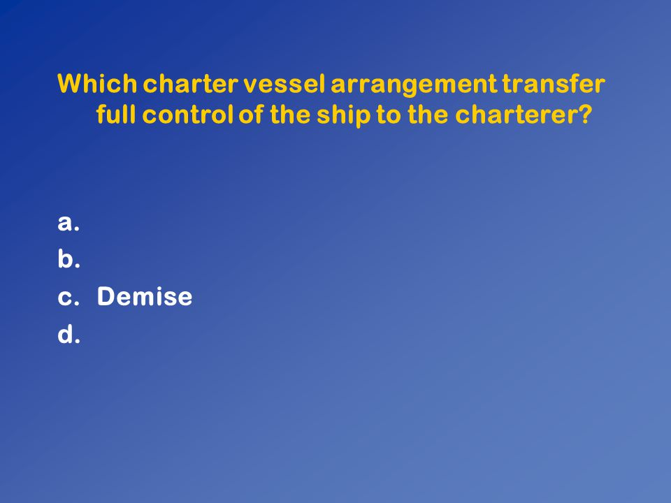 Which charter vessel arrangement transfer full control of the ship to the charterer