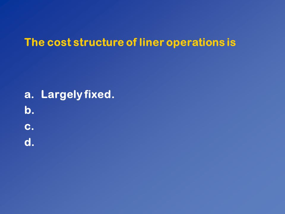 The cost structure of liner operations is