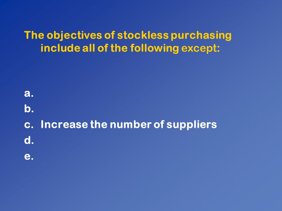 The objectives of stockless purchasing include all of the following except: