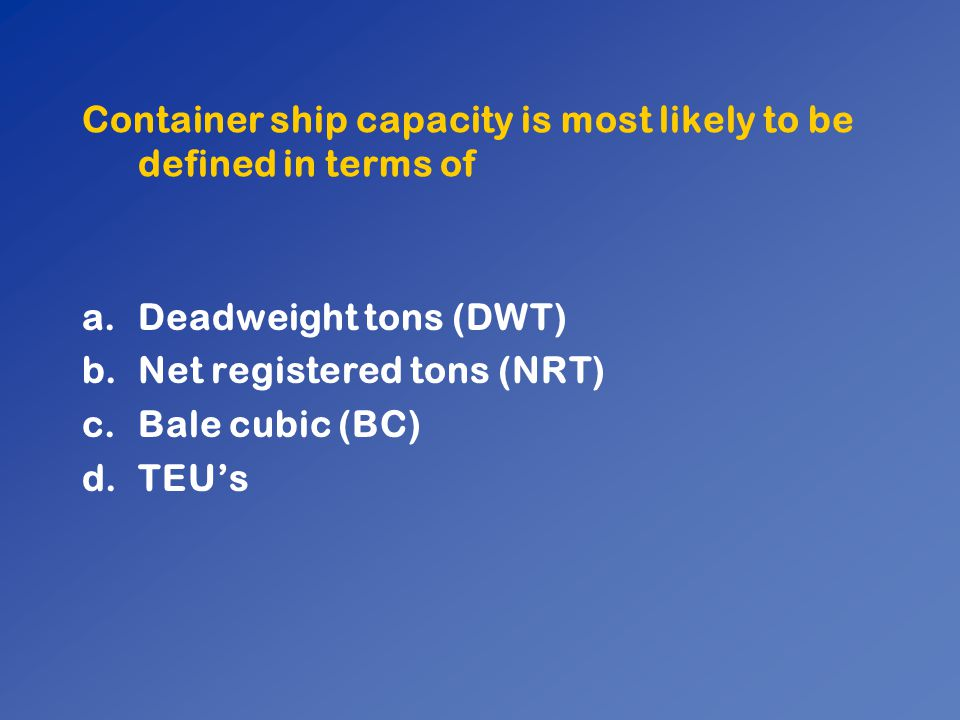 Container ship capacity is most likely to be defined in terms of