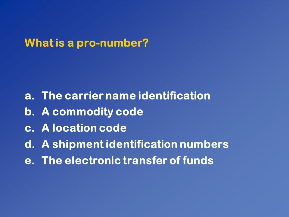 What is a pro-number The carrier name identification. A commodity code. A location code. A shipment identification numbers.
