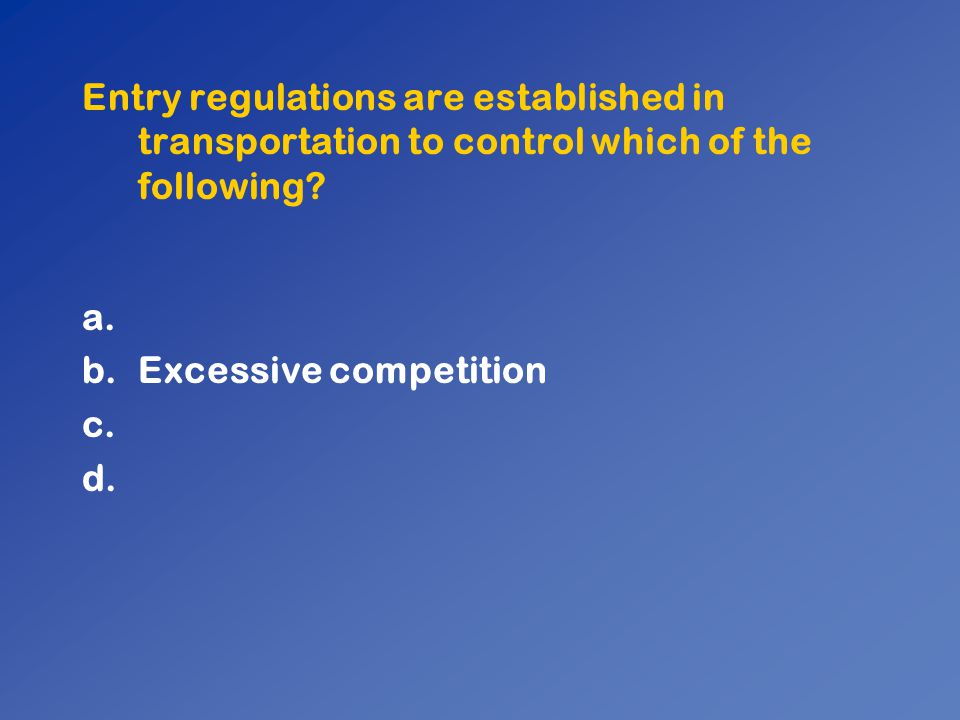 Entry regulations are established in transportation to control which of the following