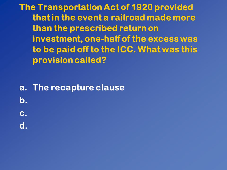 The Transportation Act of 1920 provided that in the event a railroad made more than the prescribed return on investment, one-half of the excess was to be paid off to the ICC. What was this provision called