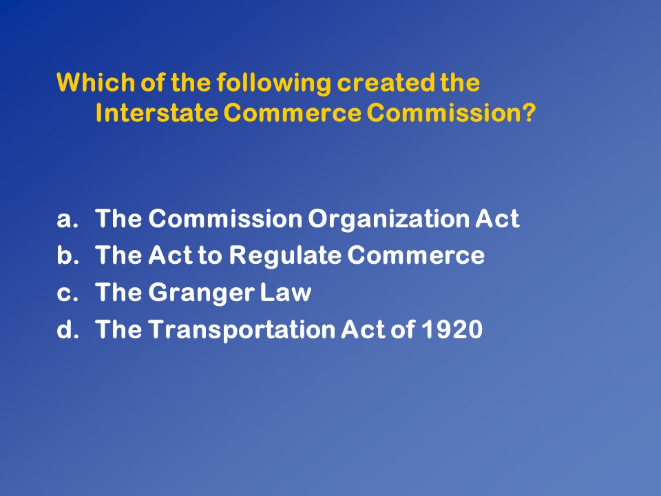Which of the following created the Interstate Commerce Commission