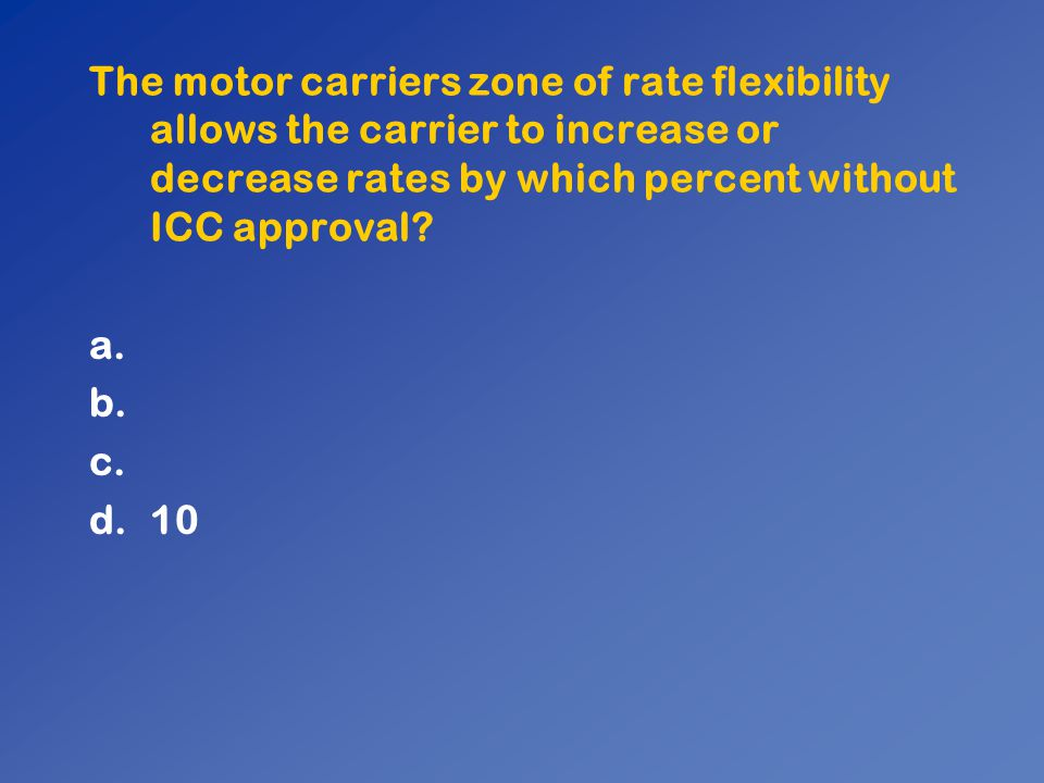 The motor carriers zone of rate flexibility allows the carrier to increase or decrease rates by which percent without ICC approval