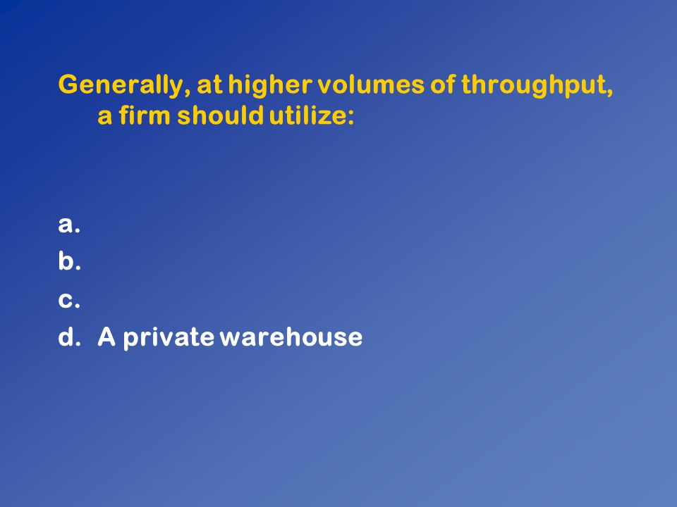 Generally, at higher volumes of throughput, a firm should utilize: