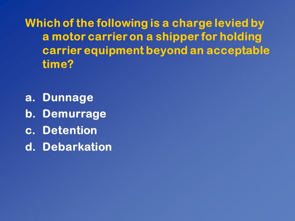 Which of the following is a charge levied by a motor carrier on a shipper for holding carrier equipment beyond an acceptable time