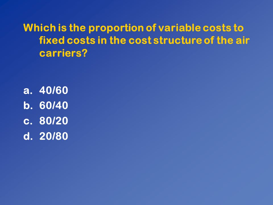 Which is the proportion of variable costs to fixed costs in the cost structure of the air carriers