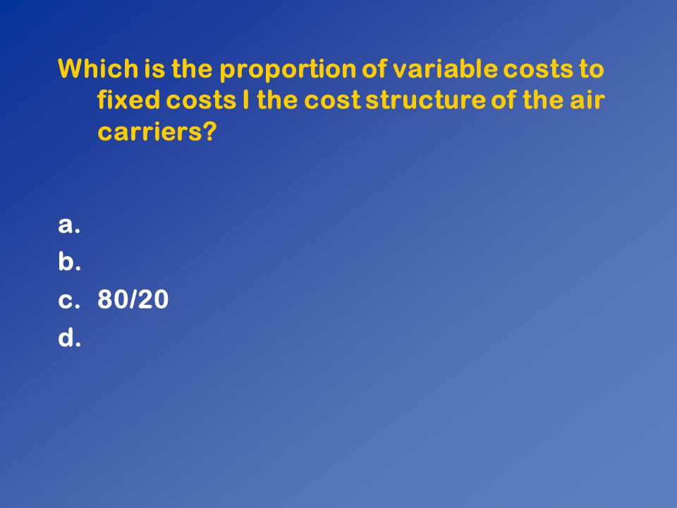 Which is the proportion of variable costs to fixed costs I the cost structure of the air carriers